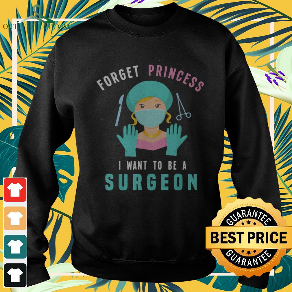 Forget princess I want to be a surgeon sweater