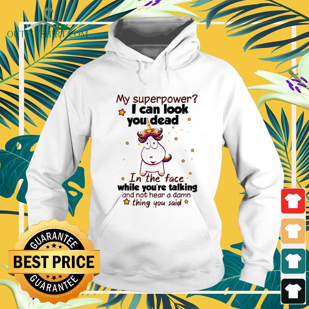 Funny unicorn my superpower I can look you dead in the face while you're talking hoodie