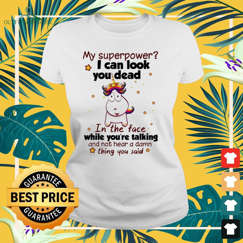 Funny unicorn my superpower I can look you dead in the face while you're talking ladies-tee