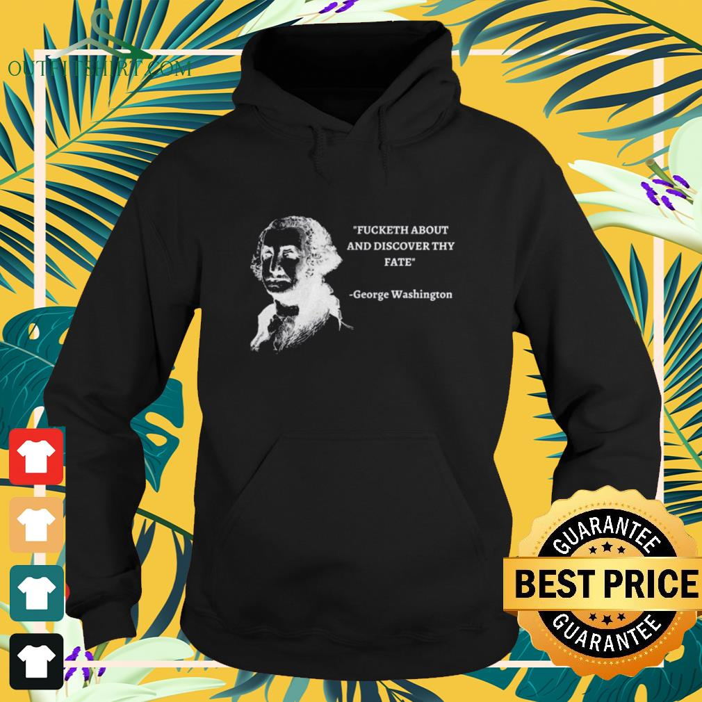 George Washington Fucketh about and discover thy fate hoodie