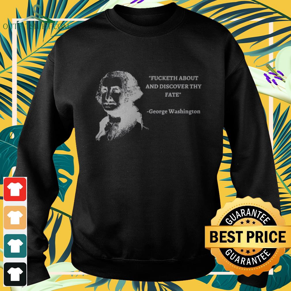 George Washington Fucketh about and discover thy fate sweater