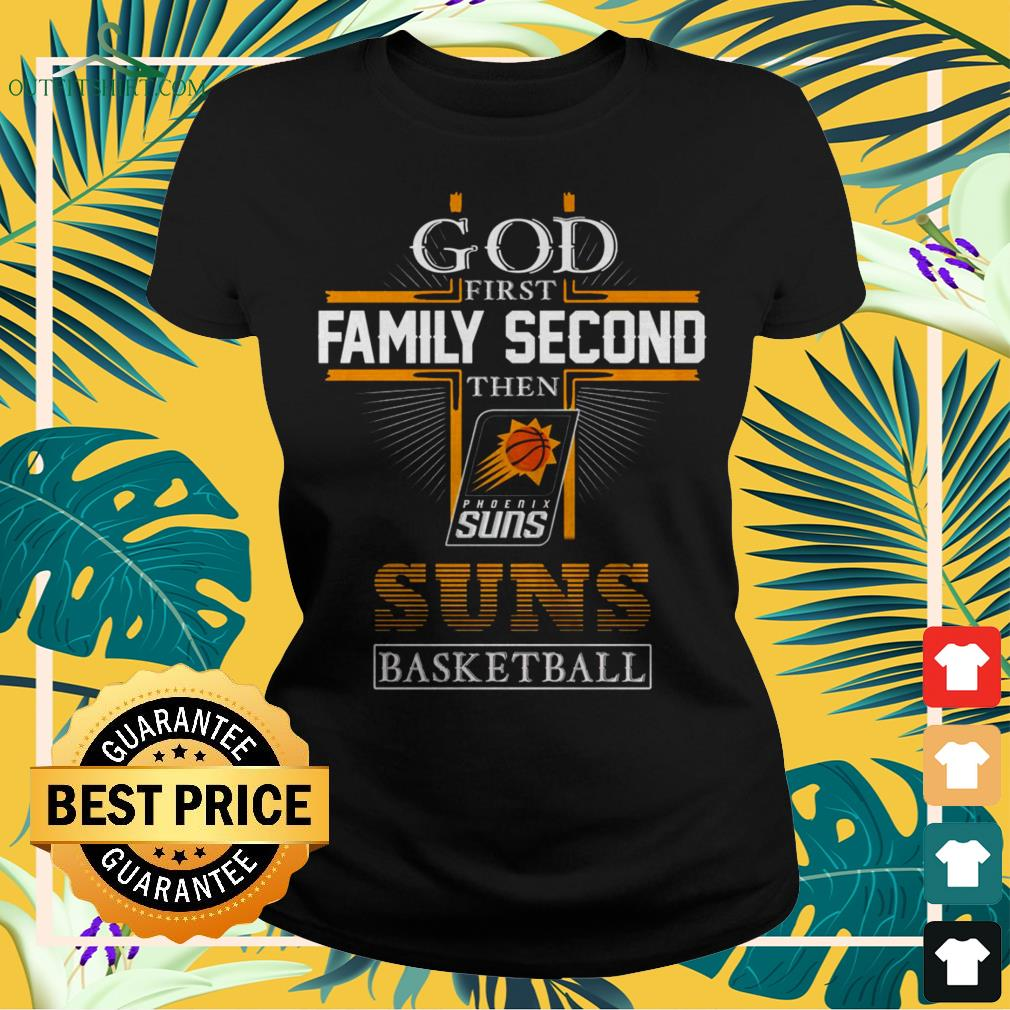 God first family second then Phoenix Suns basketball ladies-tee