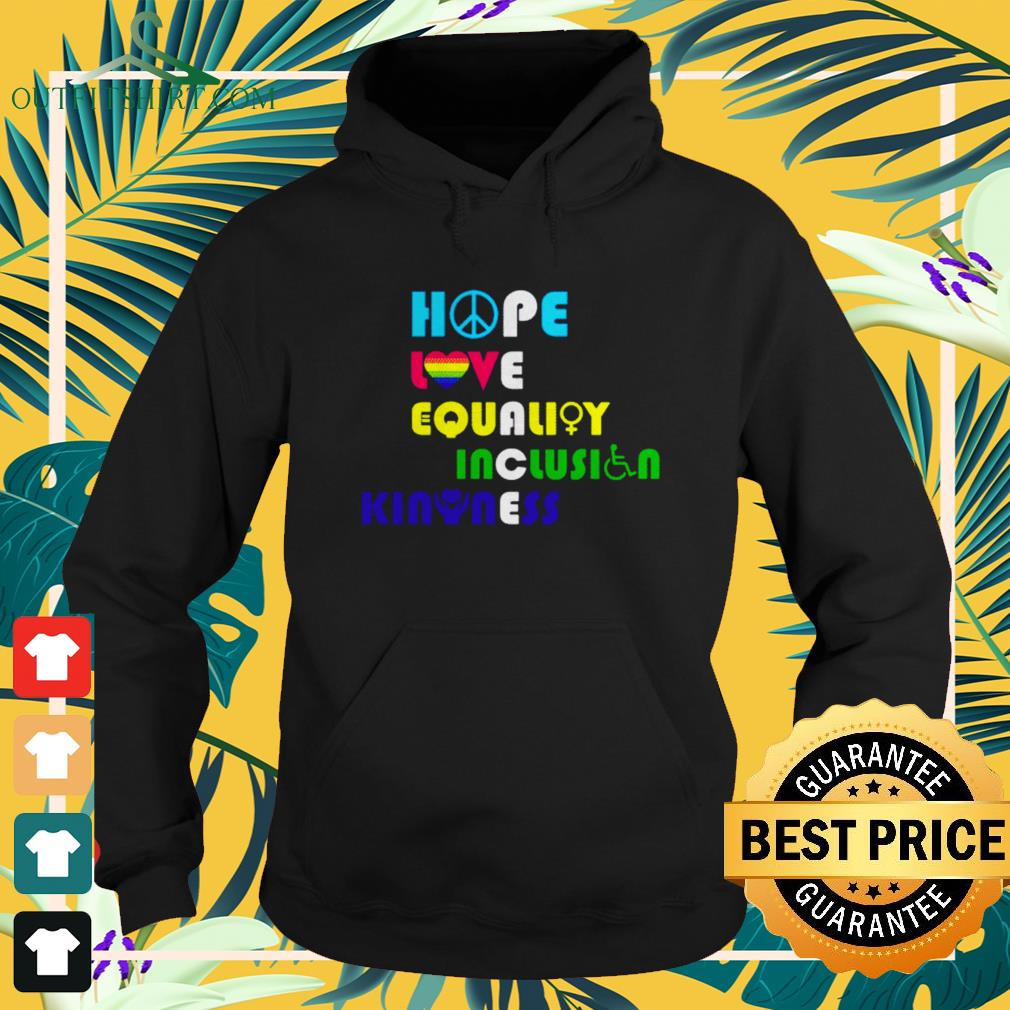Hope love equality inclusion kindness peace human rights hoodie