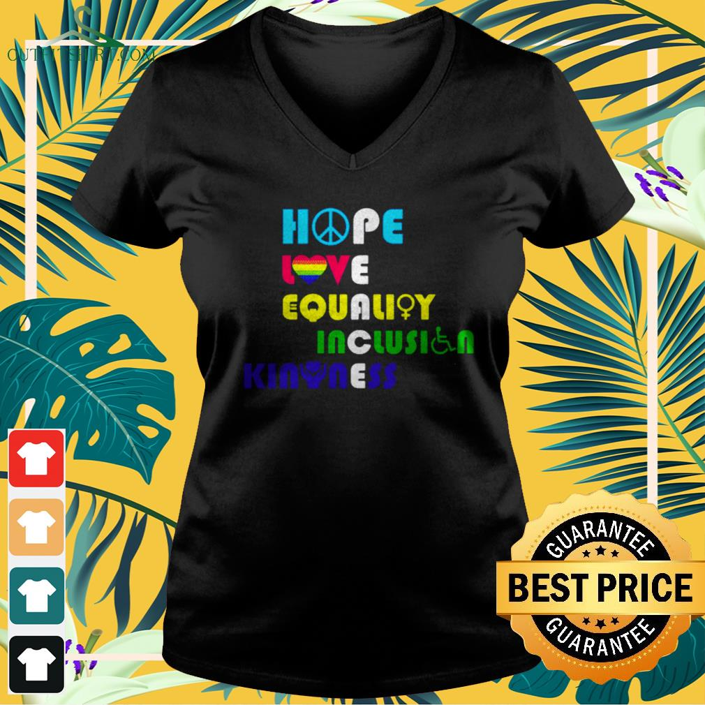 Hope love equality inclusion kindness peace human rights v-neck t-shirt