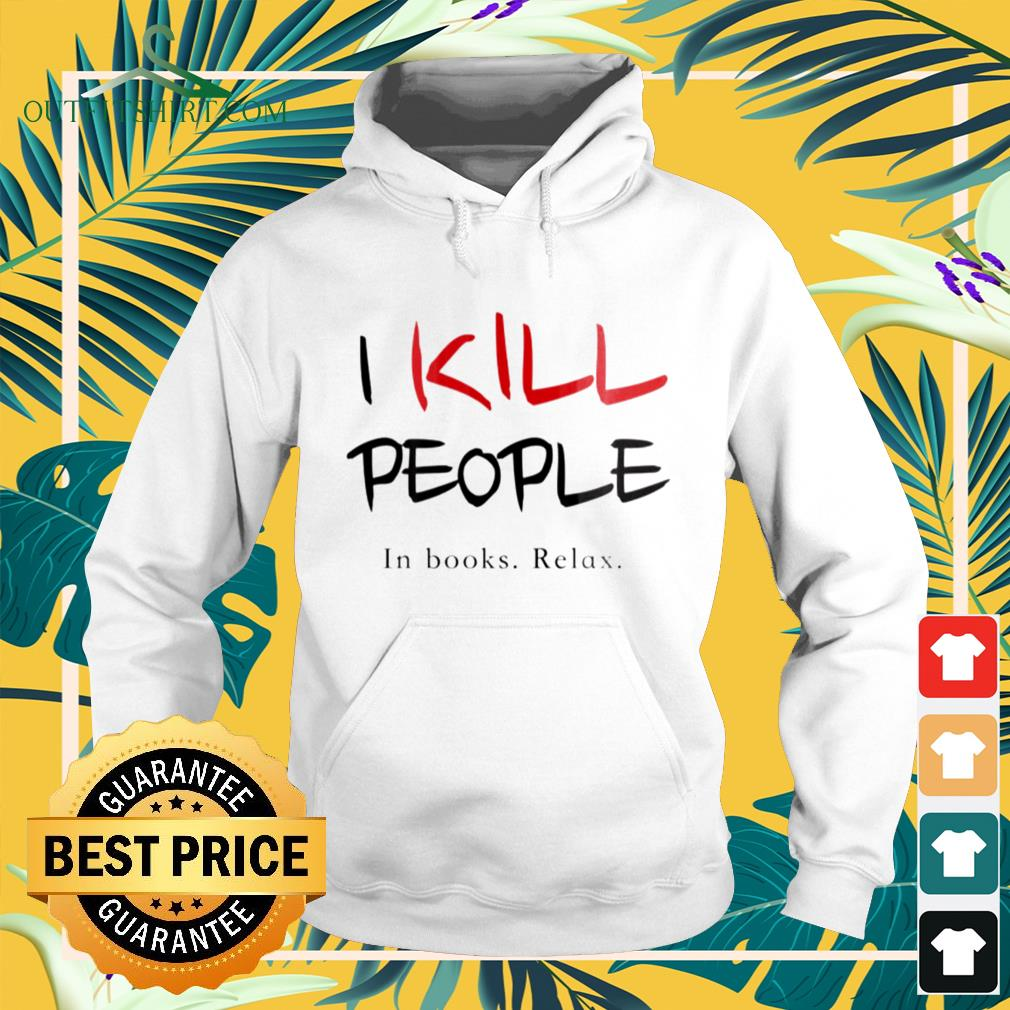 I kill ppeople in books relax hoodie