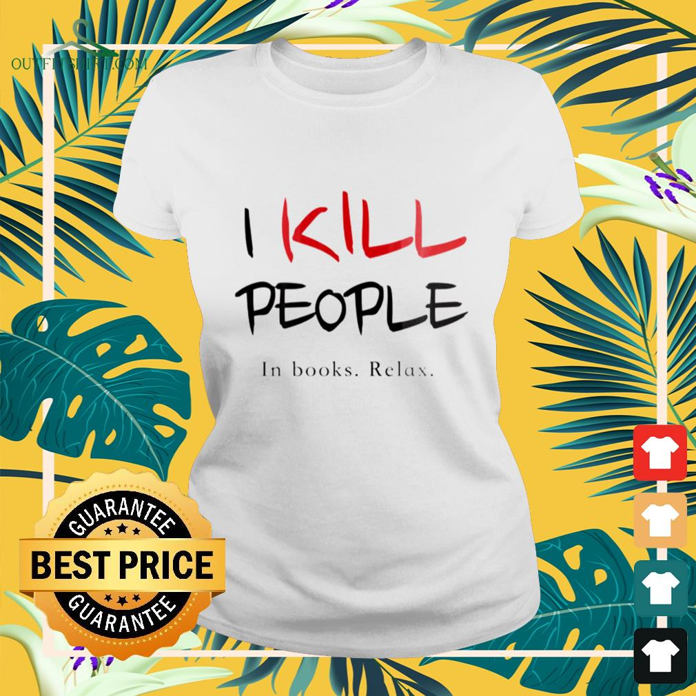 I kill ppeople in books relax ladies-tee