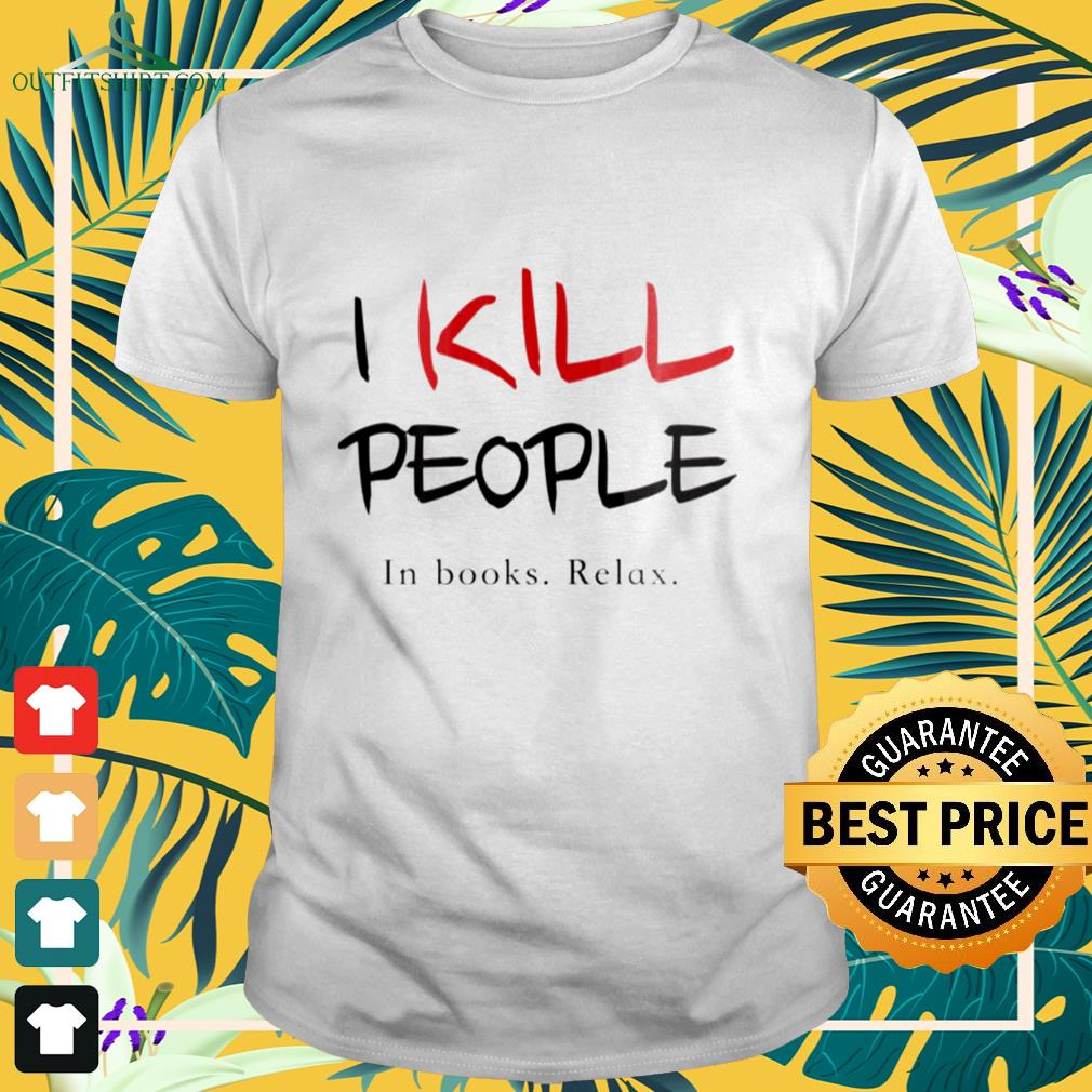 I kill ppeople in books relax shirt