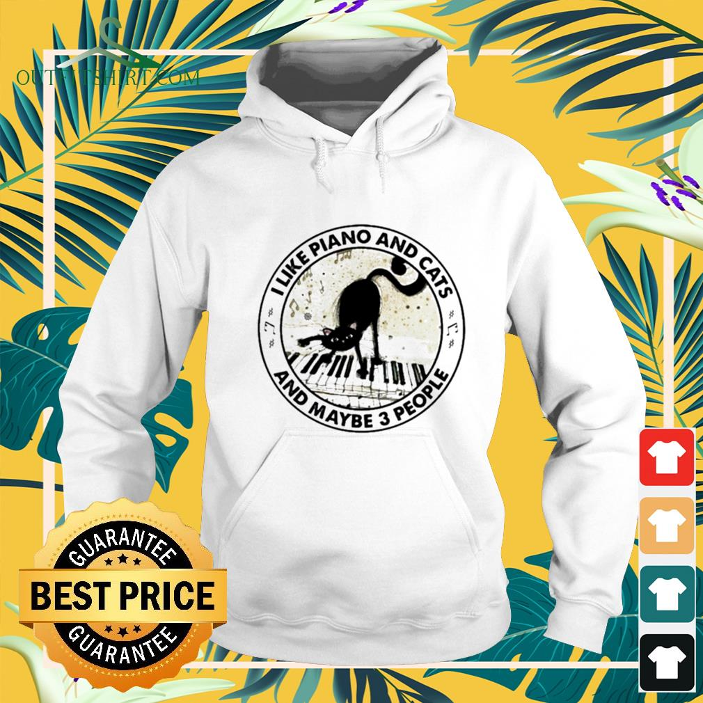I like piano and cats and maybe 3 people hoodie