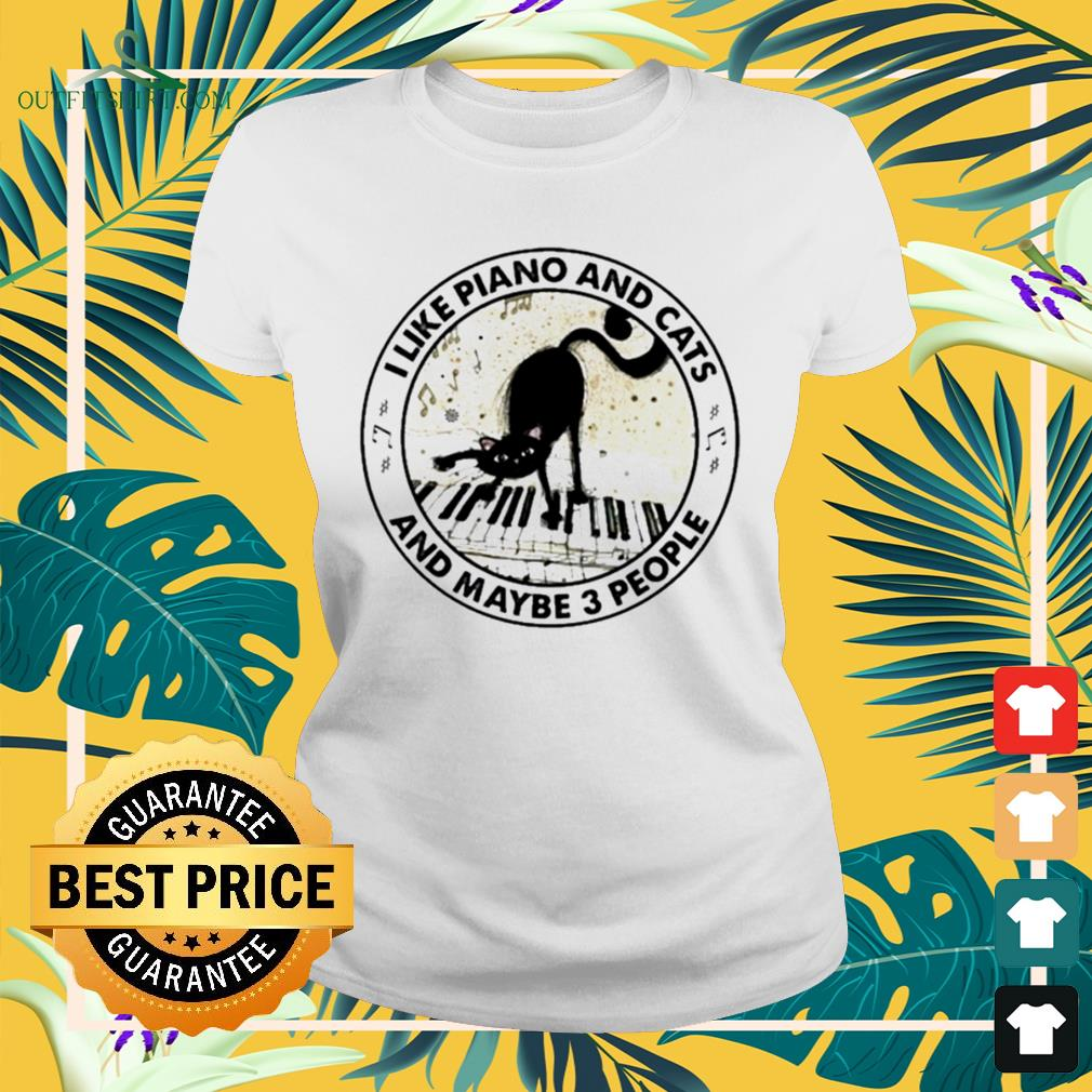 I like piano and cats and maybe 3 people ladies-tee