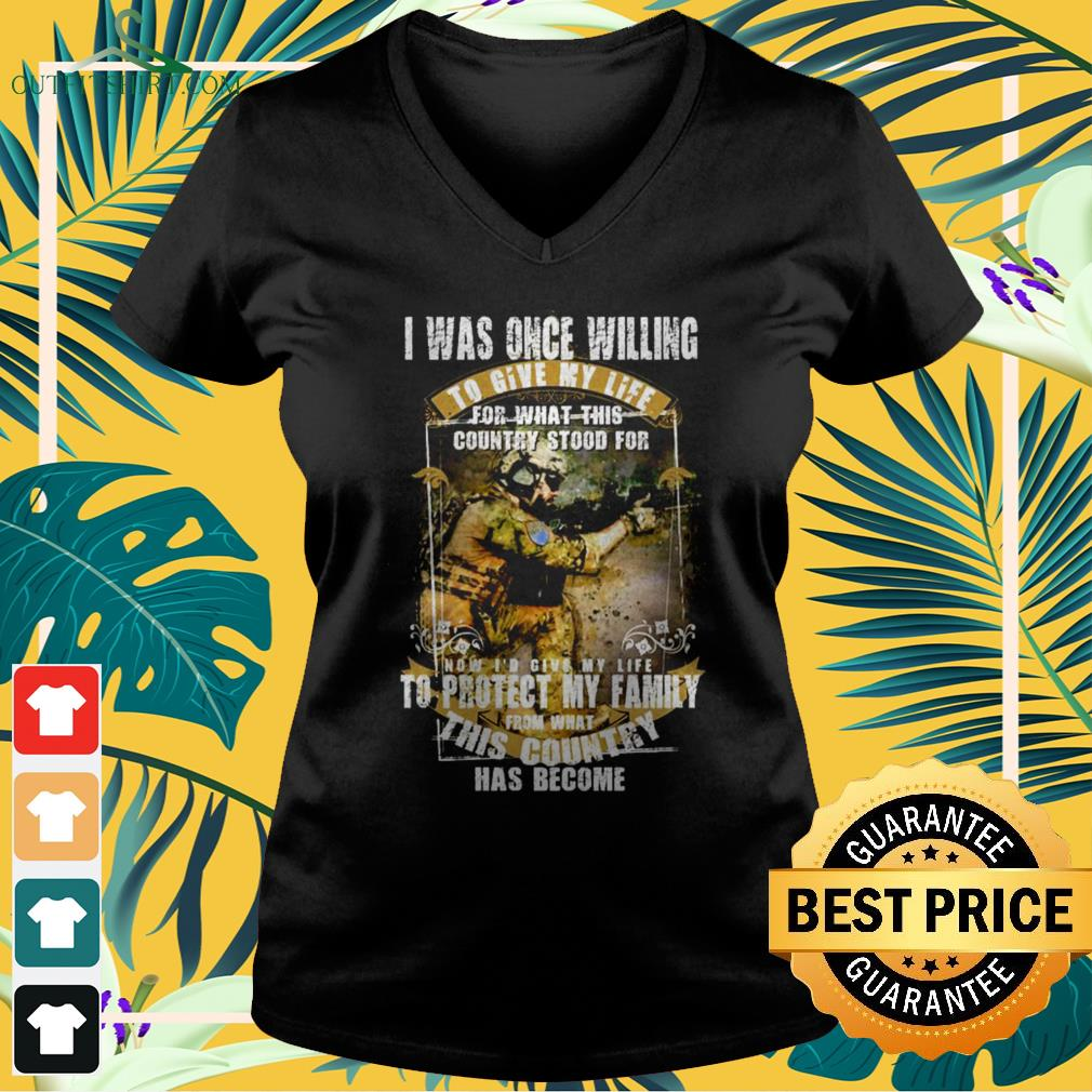 I was once willing to give my life for what this country stood for v-neck t-shirt
