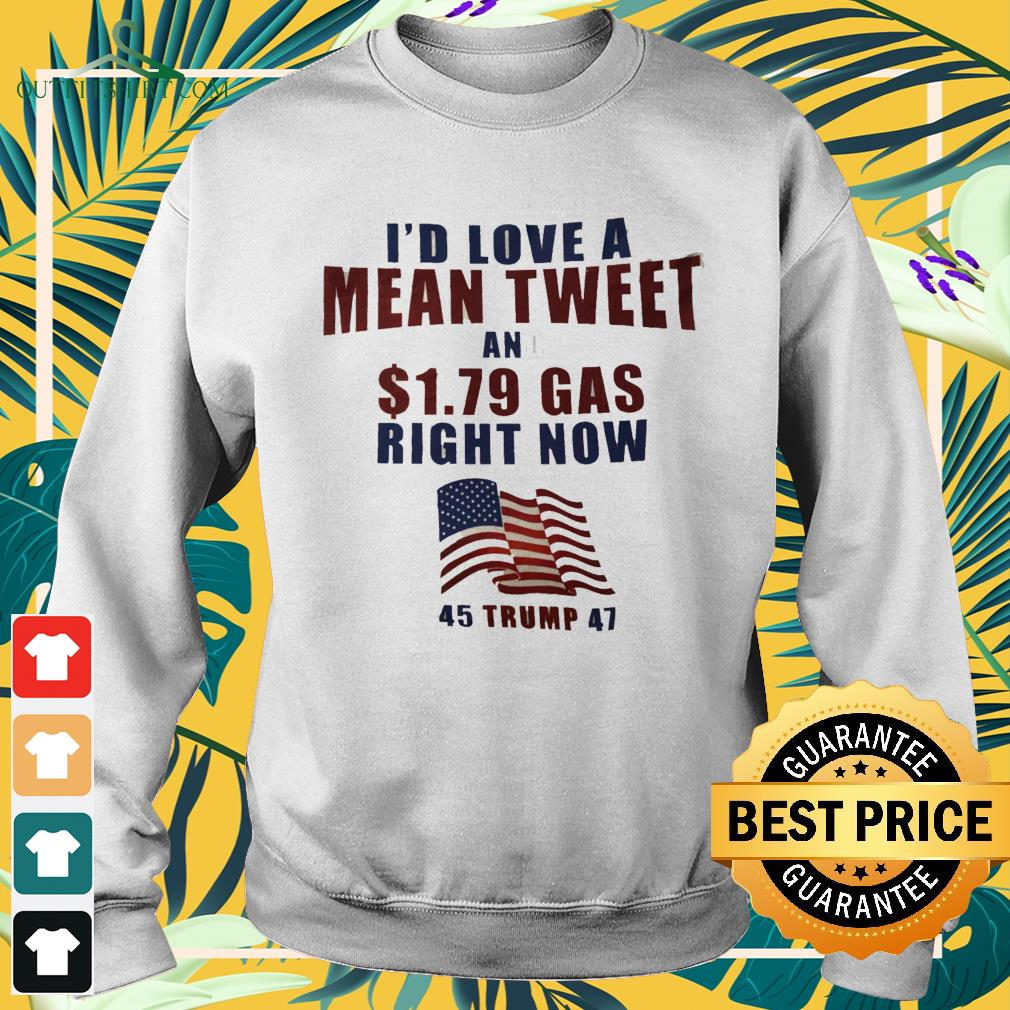 I'd love a mean tweet and 1.79 gas right nơ 45 Trump 47 sweater