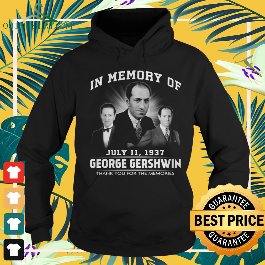 In memory of July 11 1937 Geogre Gherwin thank you for the memories hoodie