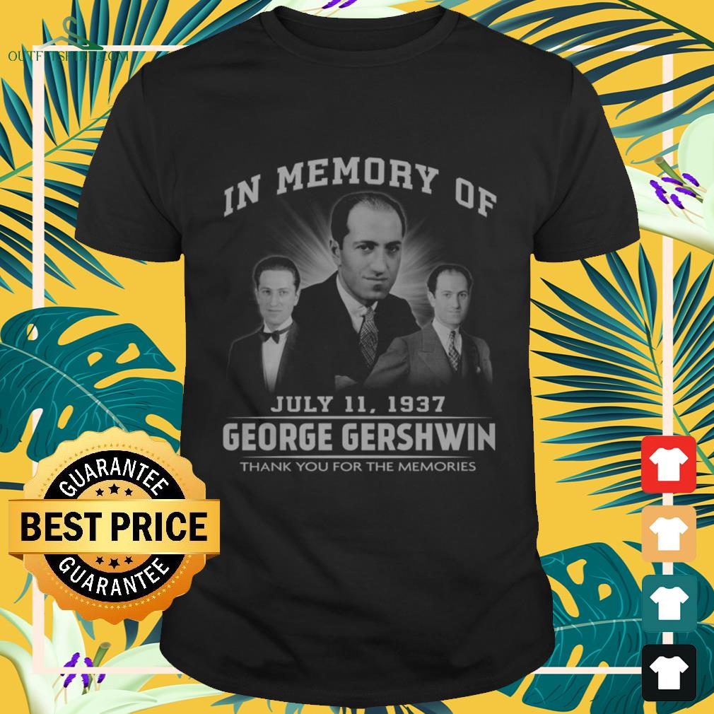 In memory of July 11 1937 Geogre Gherwin thank you for the memories shirt