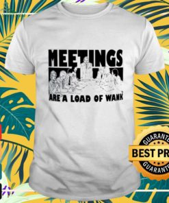 Meetings are a load of wank shirt