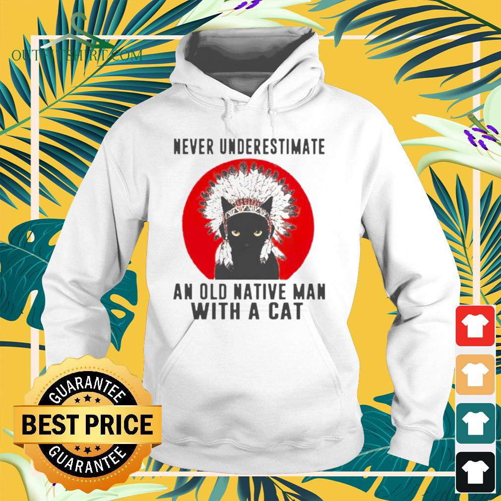 Native American never underestimate an old man with a cat hoodie