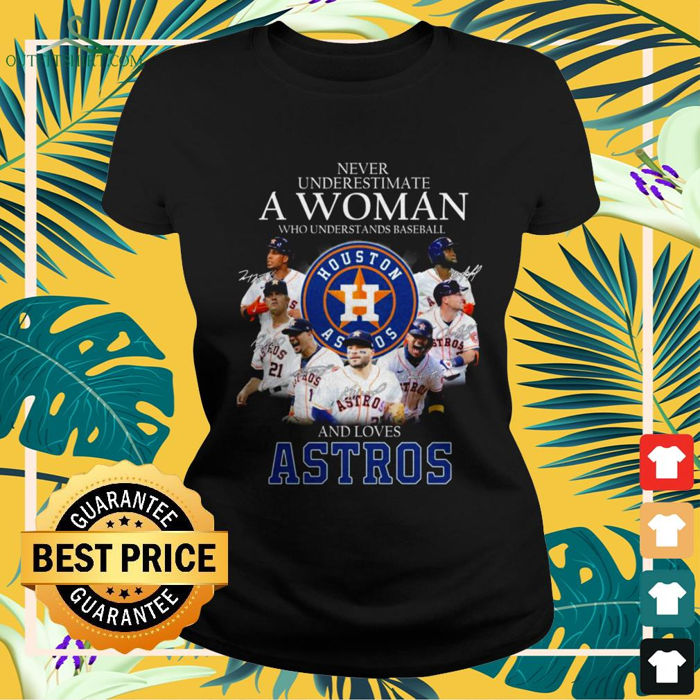 Never underestimate a woman who understands baseball and loves Astros ladies-tee