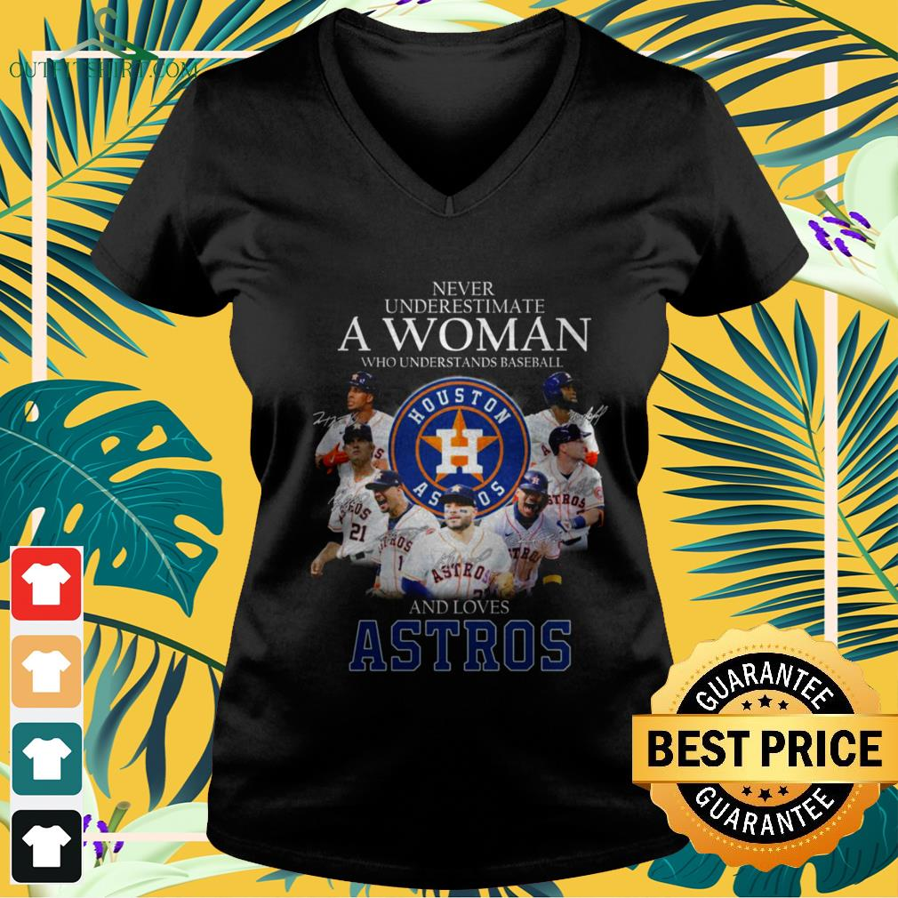 Never underestimate a woman who understands baseball and loves Astros v-neck t-shirt