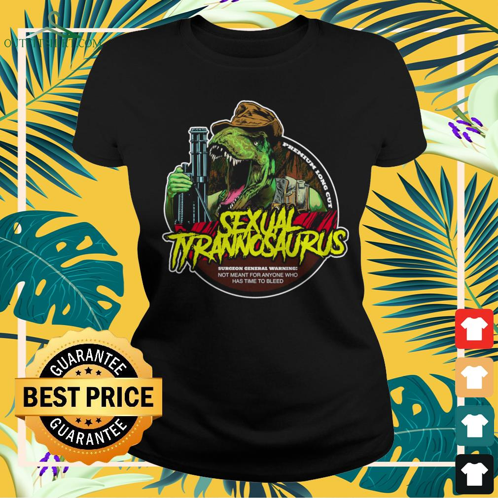 Sexual Tyrannosaurus not meant for anyone who has time to bleed ladies-tee