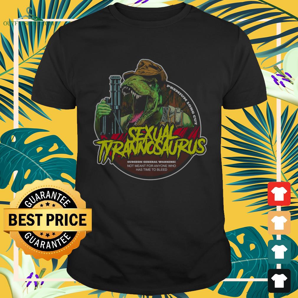 Sexual Tyrannosaurus not meant for anyone who has time to bleed shirt