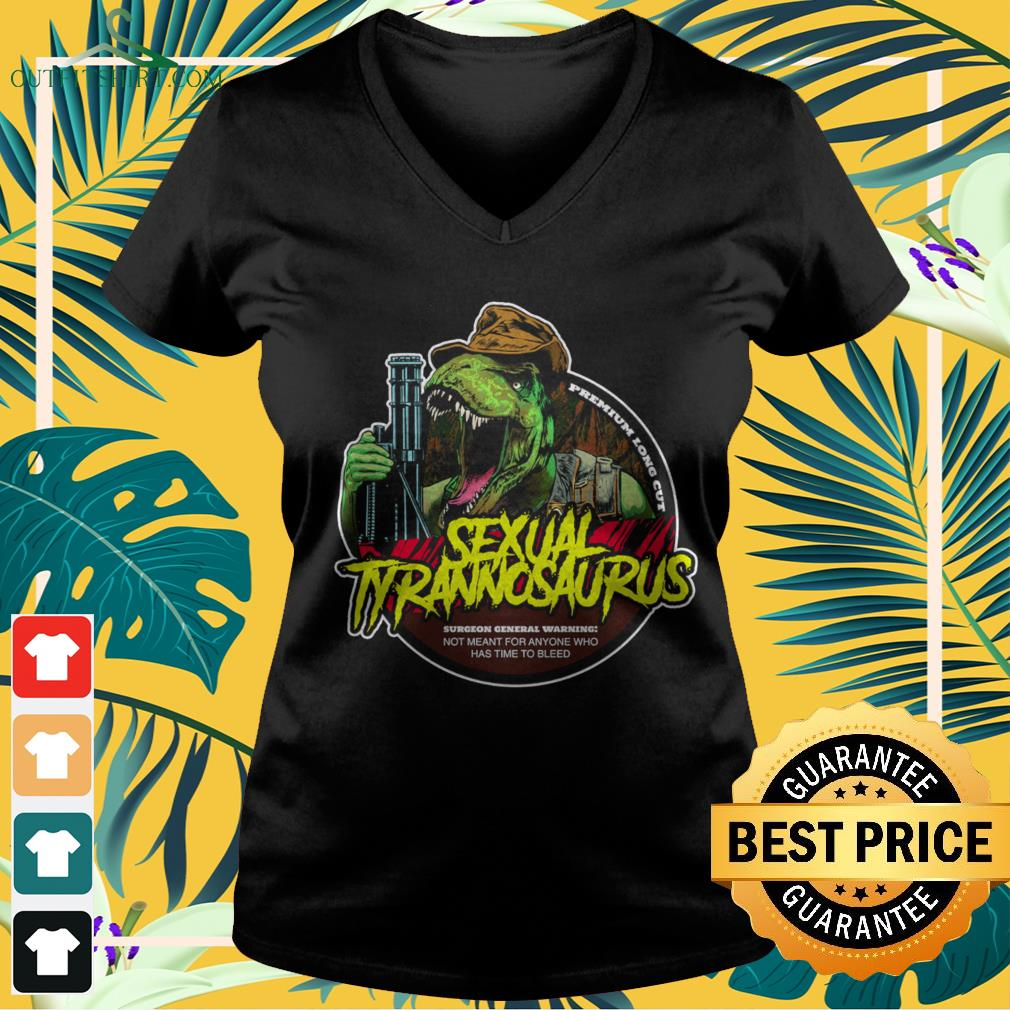Sexual Tyrannosaurus not meant for anyone who has time to bleed v-neck t-shirt