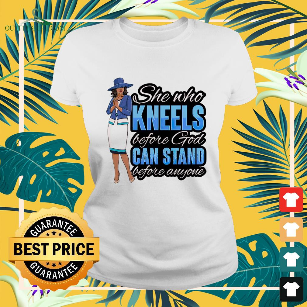 She who kneels before God can stand before anyone ladies-tee