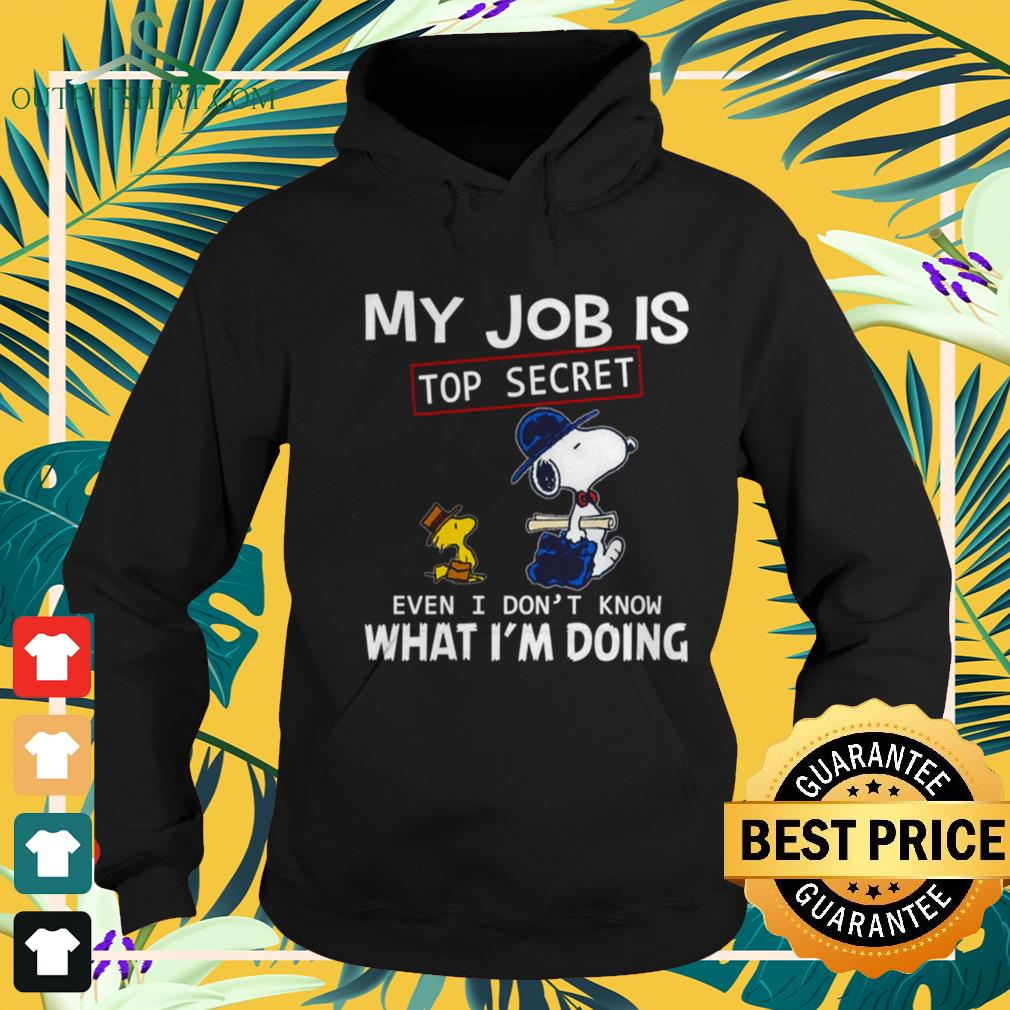 Snoopy and Woodstocks my job is top secret even I don't know what I'm doing hoodie
