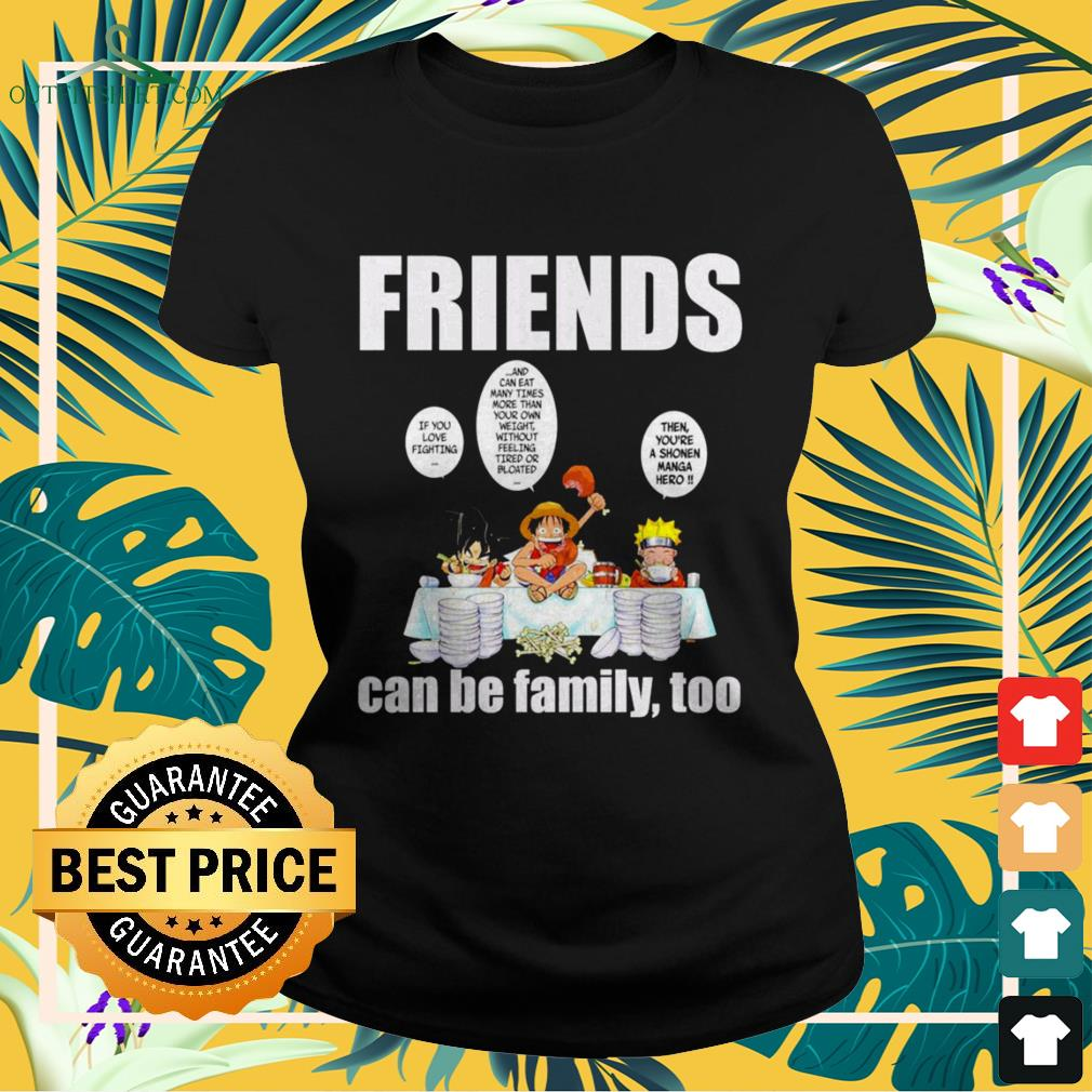 Son Goku Luffy Naruto eating friends can be family too Anime lovers ladies-tee