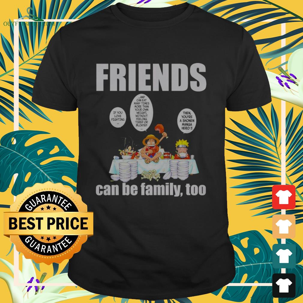 Son Goku Luffy Naruto eating friends can be family too Anime lovers shirt
