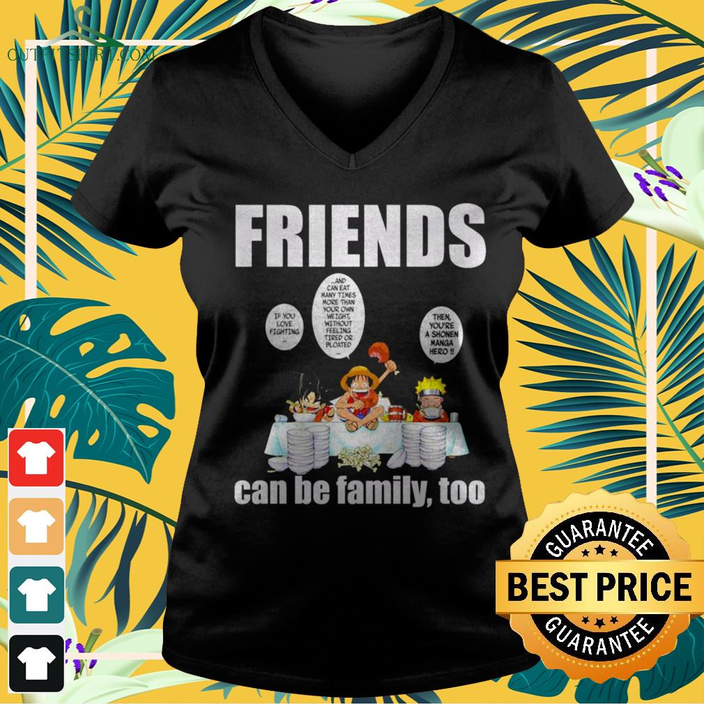 Son Goku Luffy Naruto eating friends can be family too Anime lovers v-neck t-shirt