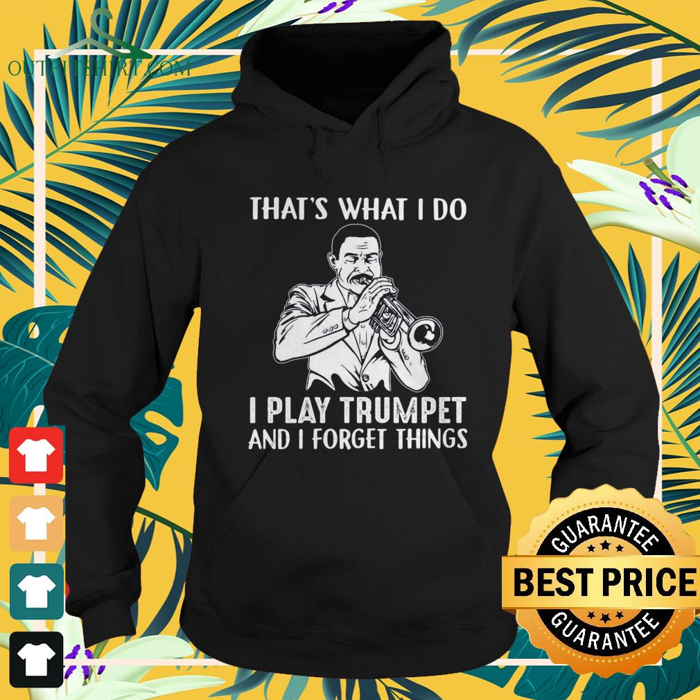 That's what I do I play trumpet and I forget things hoodie