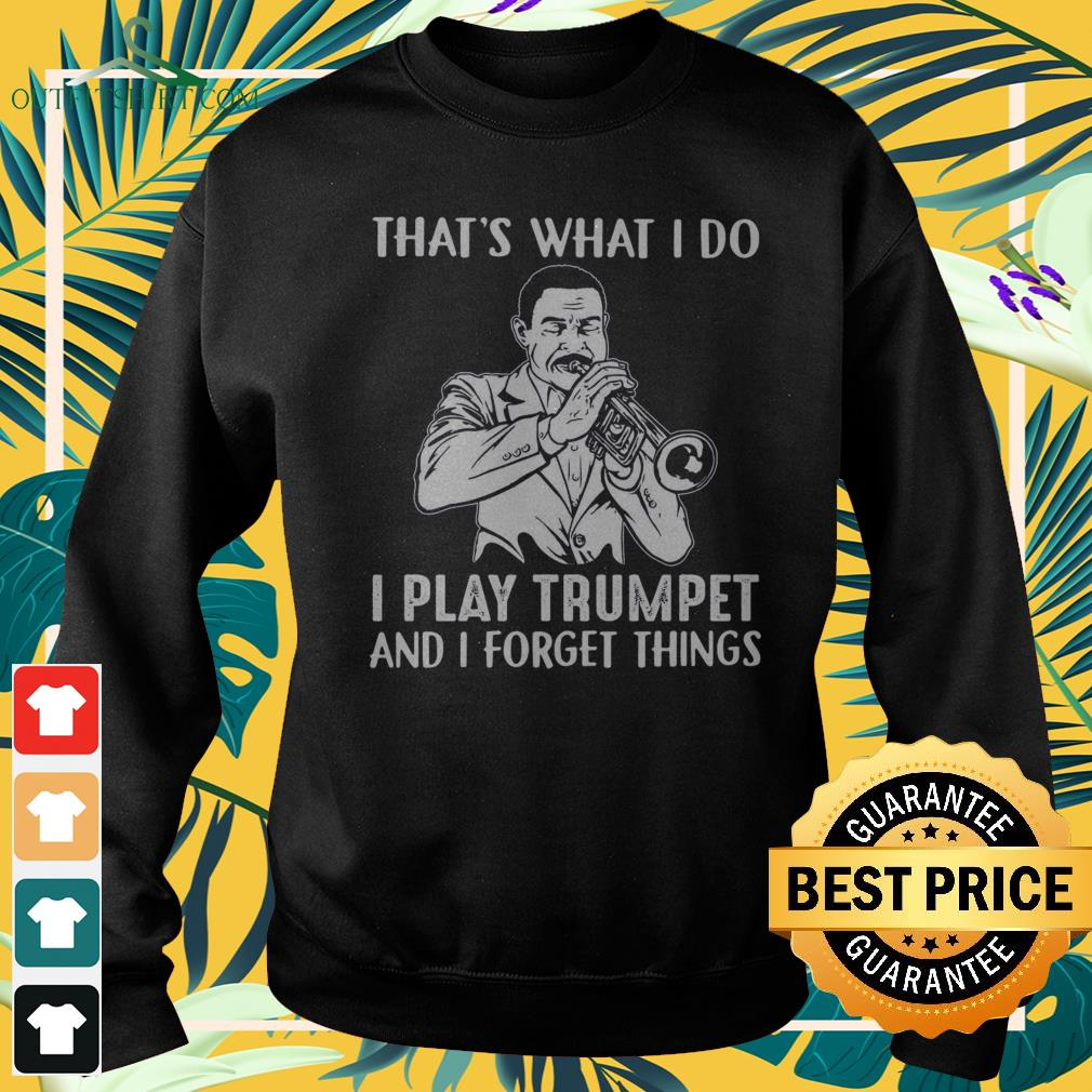 That's what I do I play trumpet and I forget things sweater