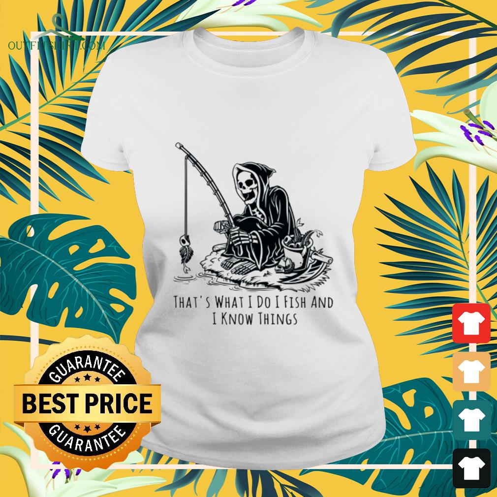 The Death that's what I do I fish and I know things ladies-tee