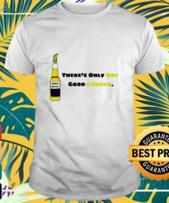 There's only one good Corona funny shirt
