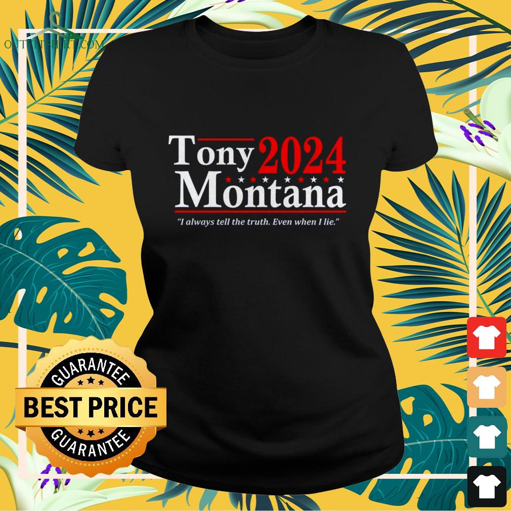 Tony Montana 2024 I always tell the truth even when I lie ladies-tee