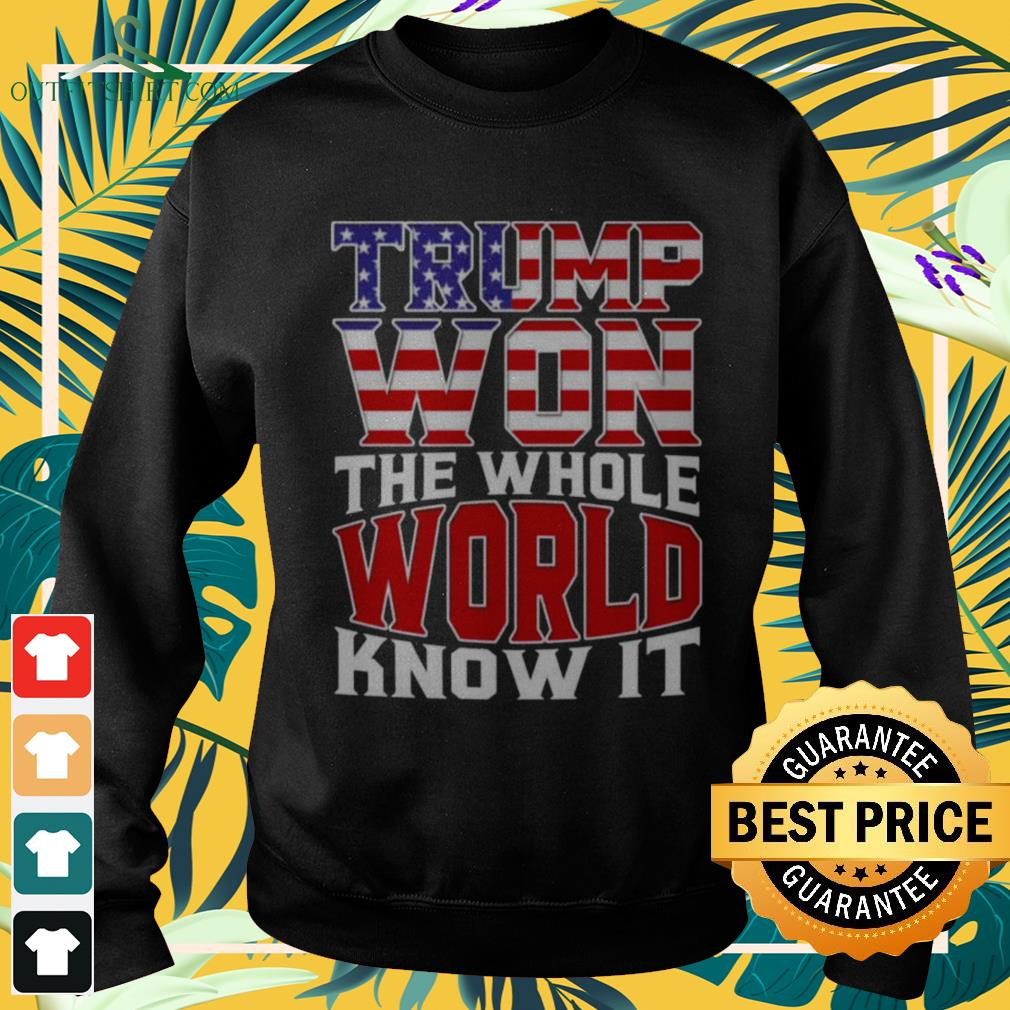 Trump won the whole world knows it sweater