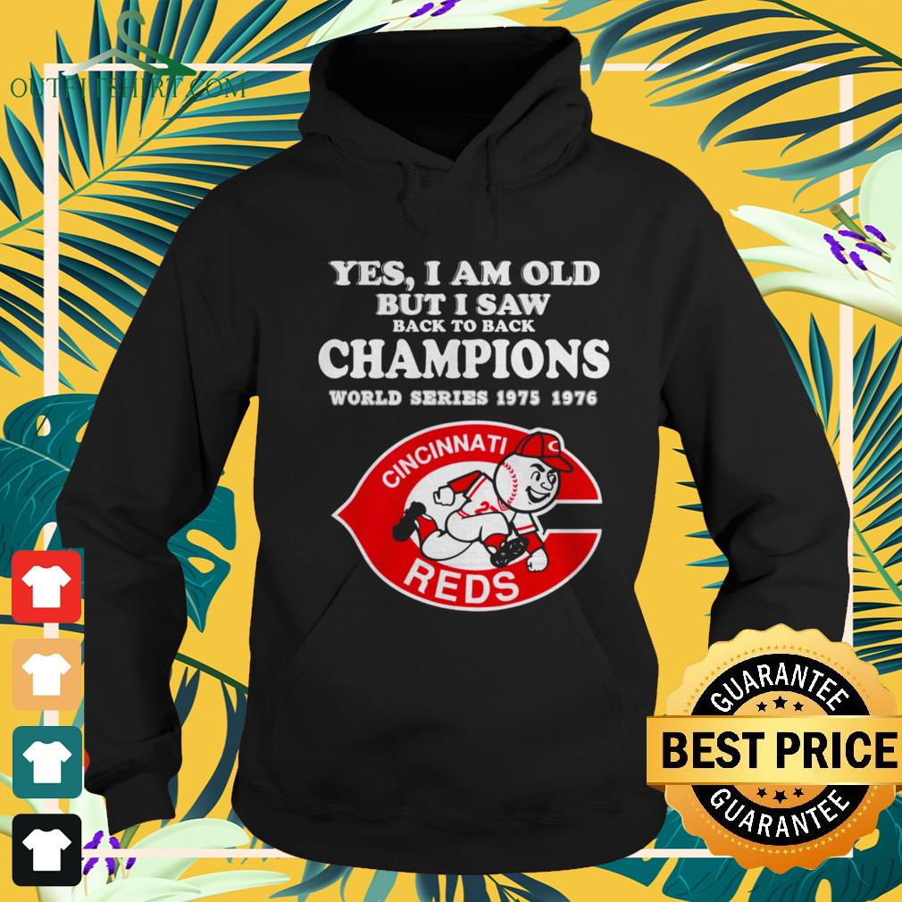 Yes I am old but I saw back to back champions world series 1975 1976 Cincinnati Reds hoodie