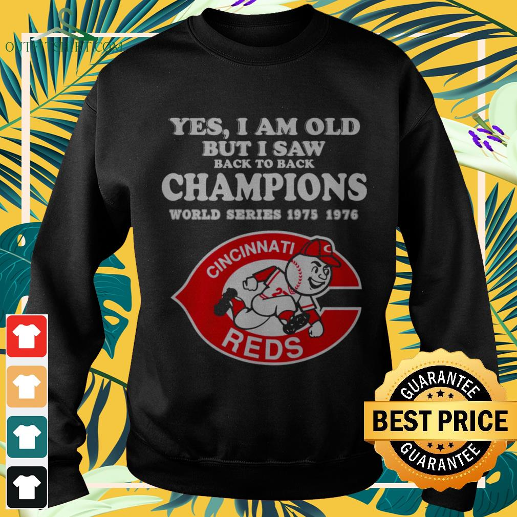 Yes I am old but I saw back to back champions world series 1975 1976 Cincinnati Reds sweater