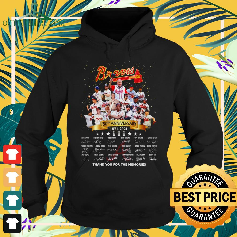 Atlanta Braves 150th Anniversary 1871-2021 thank you for the memories signatures hoodie