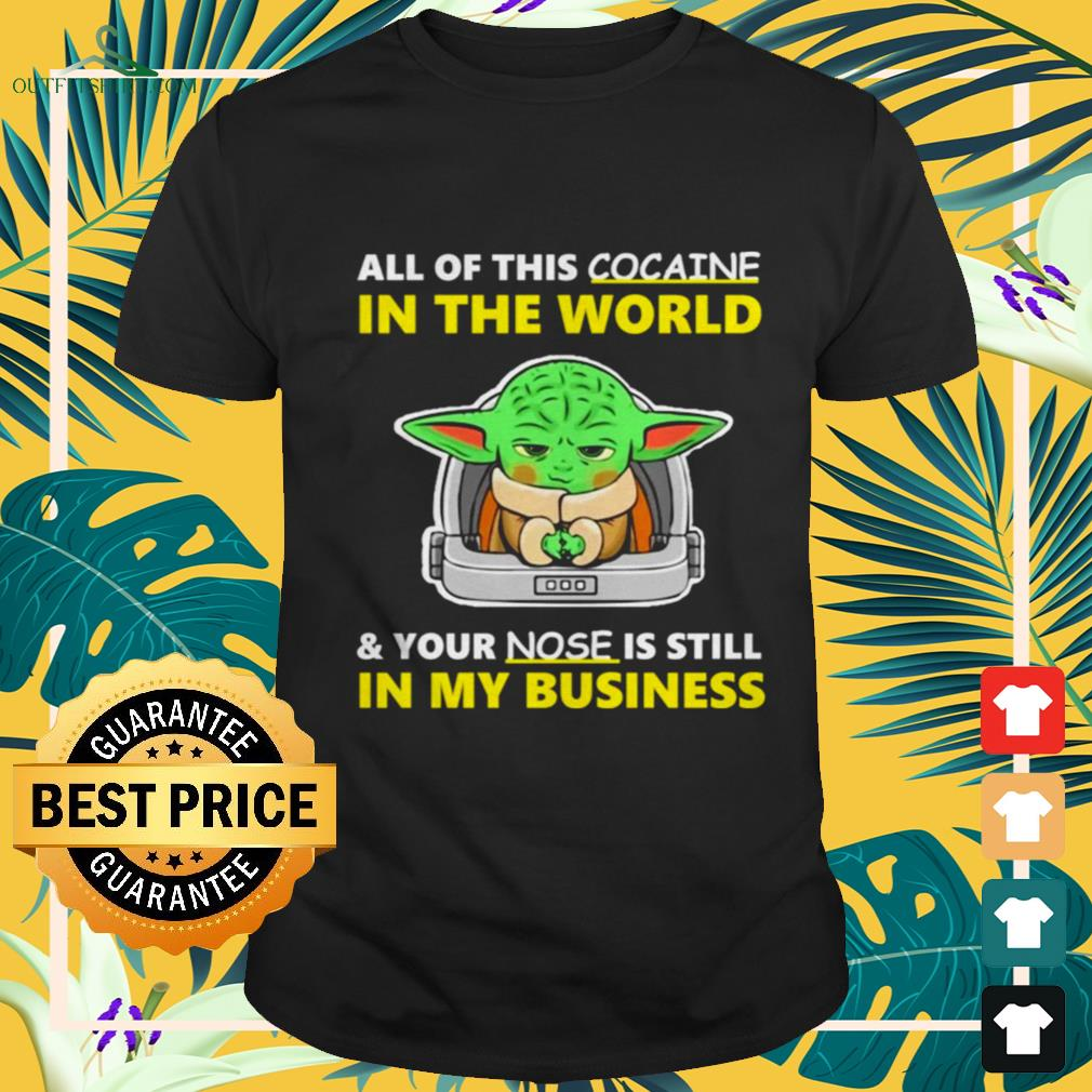 Baby Yoda All of this cocaine in the world and your nose is still in my business shirt
