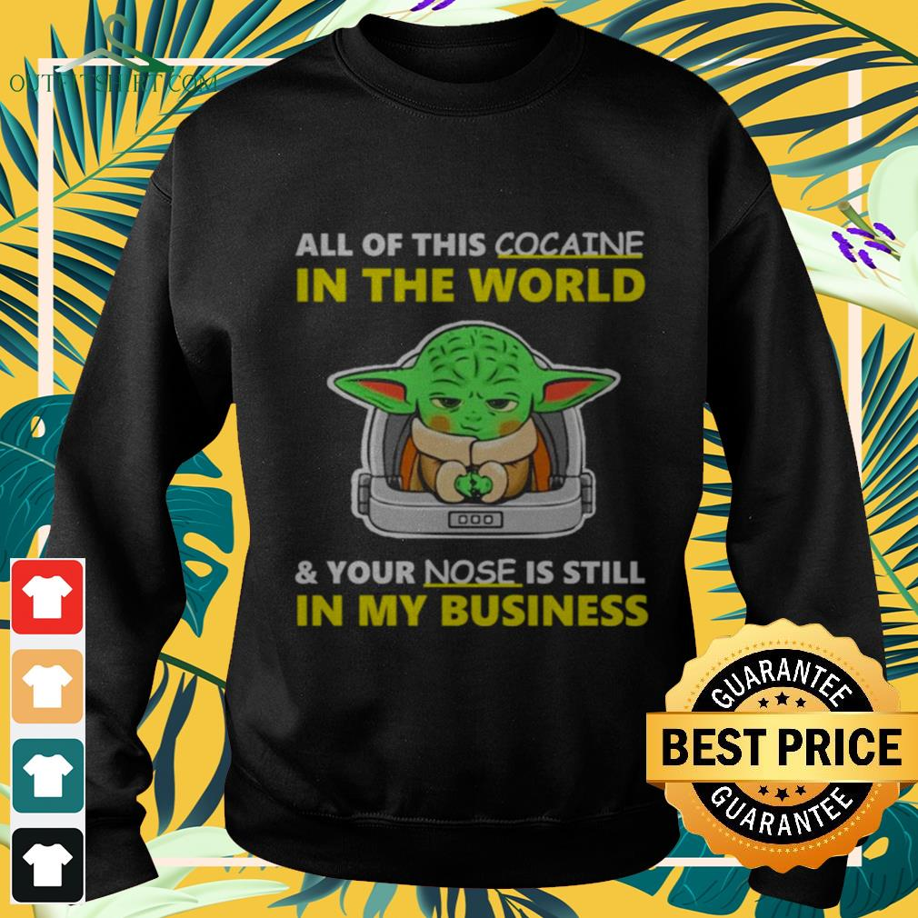 Baby Yoda All of this cocaine in the world and your nose is still in my business sweater