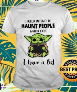 Baby Yoda I fully intend to haunt people shirt