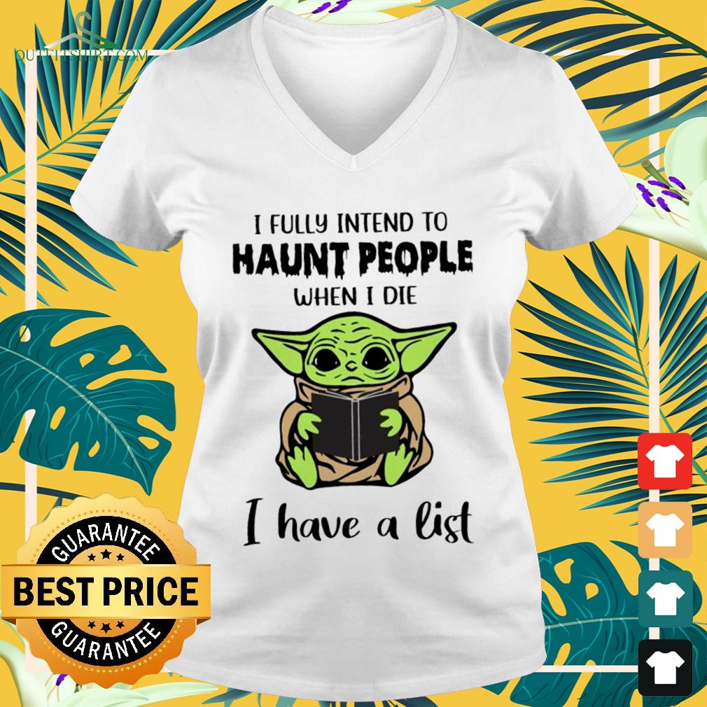 Baby Yoda I fully intend to haunt people v neck t shirt