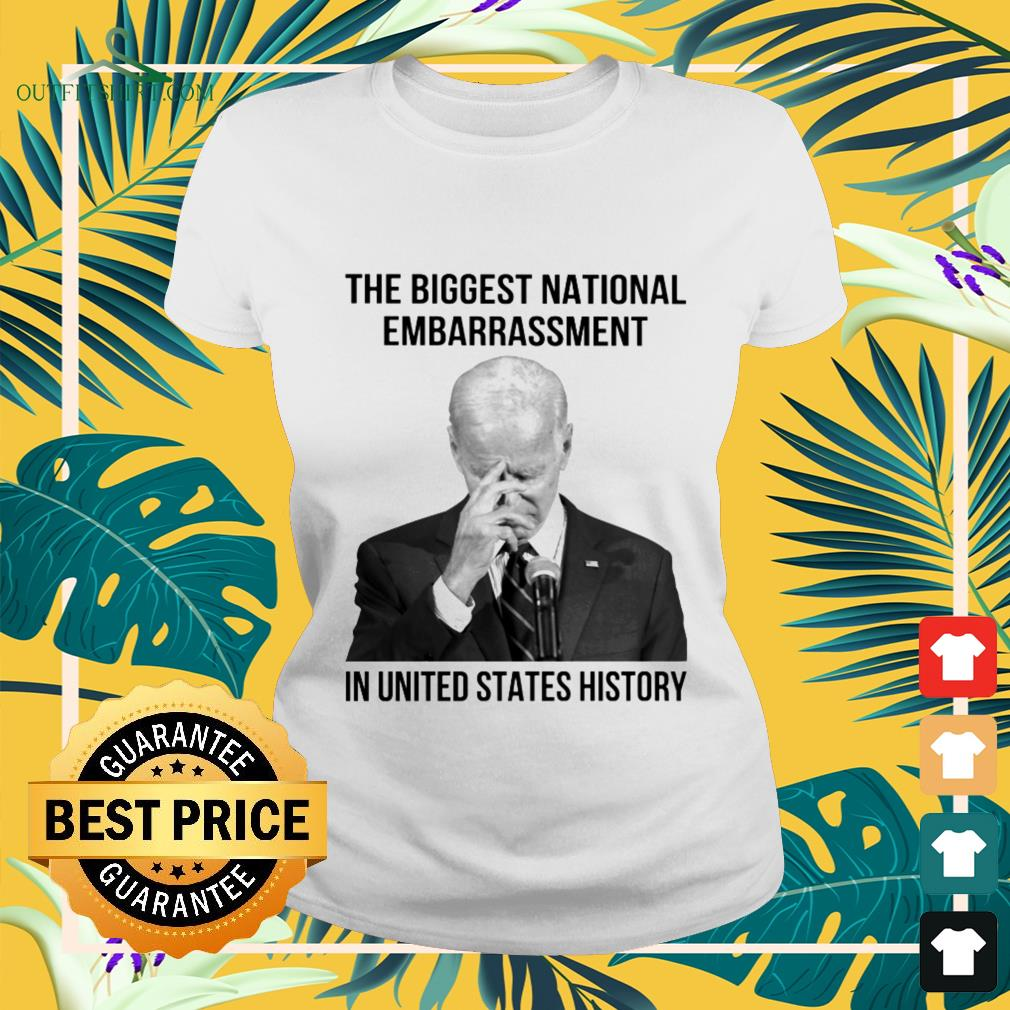 Biden President the biggest natinal embarrasment in United States history ladies-tee