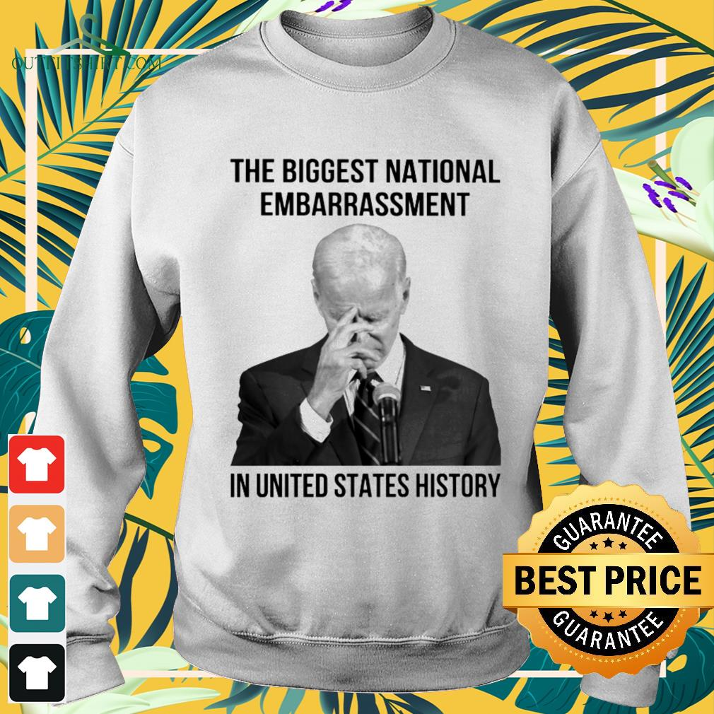 Biden President the biggest natinal embarrasment in United States history sweater
