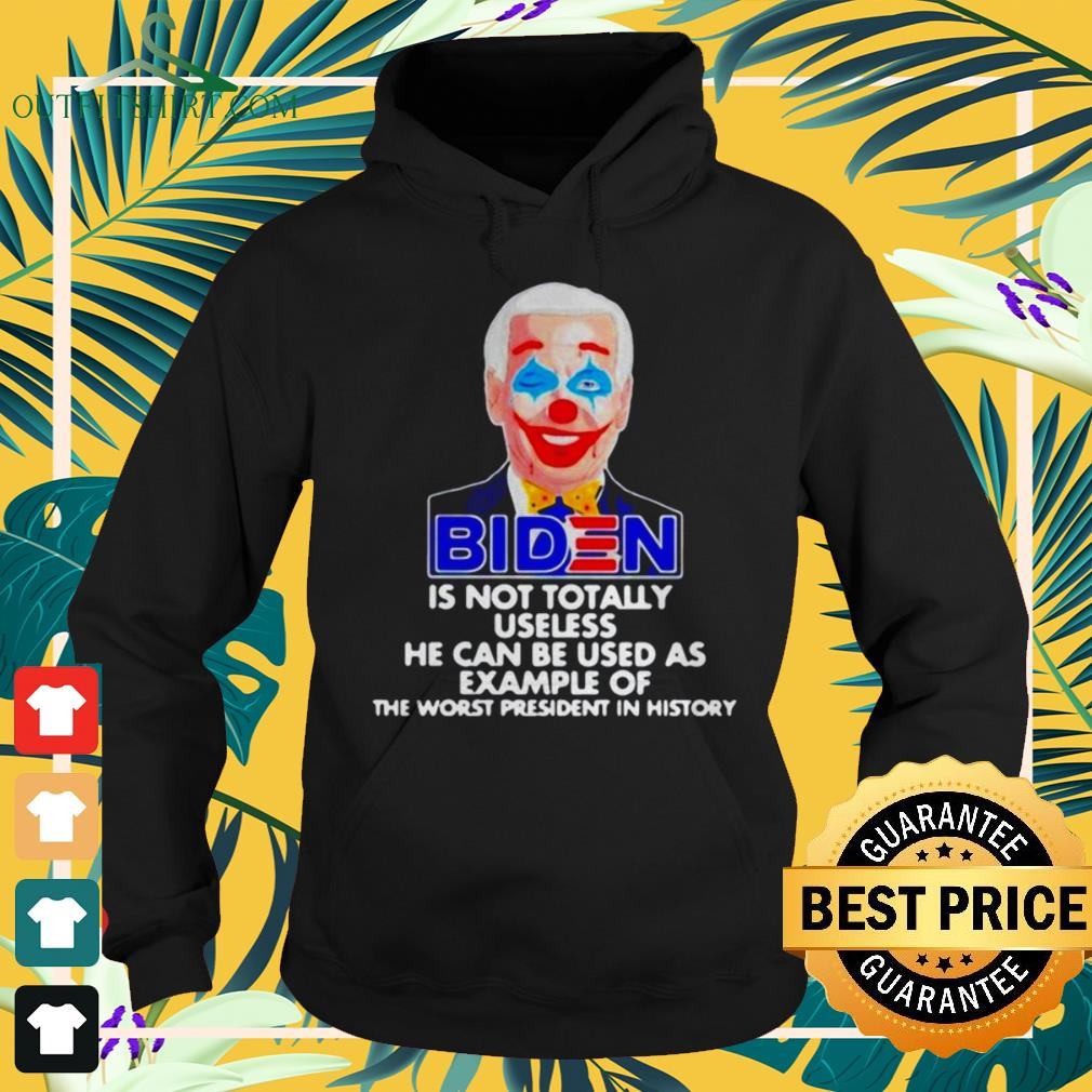 Biden clown is not totally useless he can be used as example hoodie