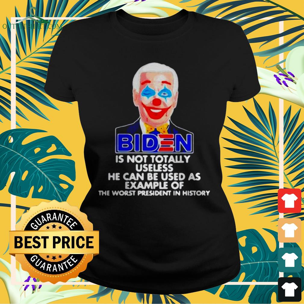 Biden clown is not totally useless he can be used as example ladies-tee