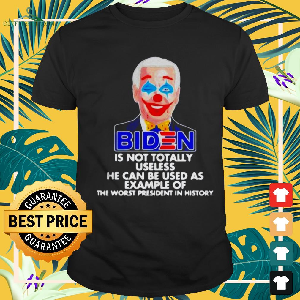 Biden clown is not totally useless he can be used as example shirt