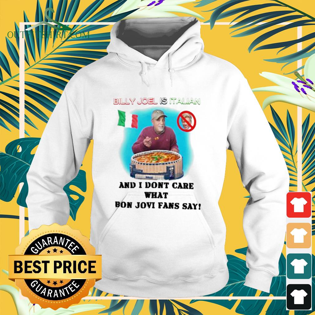Billy Joel is Italian and I don't care what Bon Jovi fans say hoodie