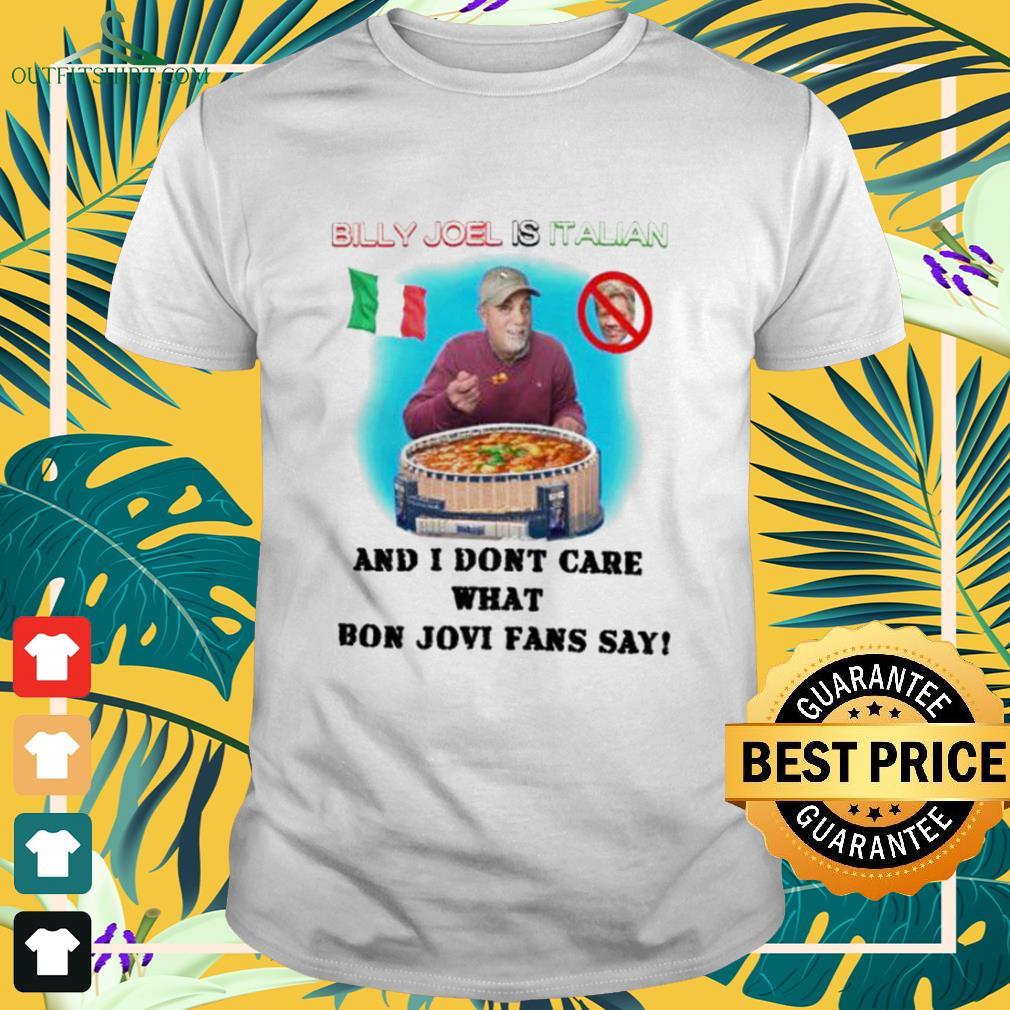 Billy Joel is Italian and I don't care what Bon Jovi fans say shirt