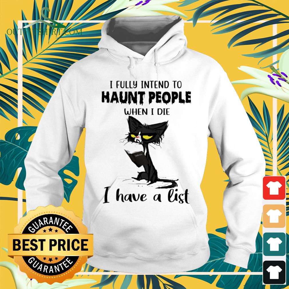 Black cat I fully intend to haunt people when I die I have a list hoodie